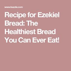 Recipe for Ezekiel Bread: The Healthiest Bread You Can Ever Eat!