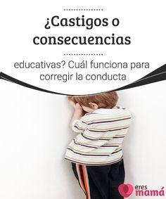 ¿Castigos o consecuencias educativas? Cuál funciona para corregir la conducta   Cuando los niños se portan mal o no hacen lo que debieran solemos recurrir a los castigos. Pero, ¿qué tan efectivo es un castigo para corregir la conducta?
