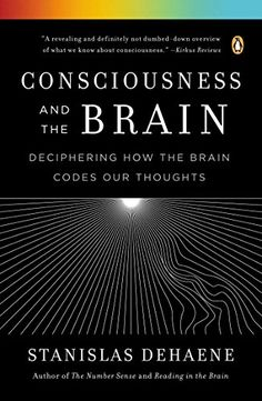Consciousness and the Brain: Deciphering How the Brain Codes Our Thoughts by [Dehaene, Stanislas]