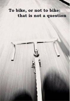 To bike, or not to bike: that is not a question.