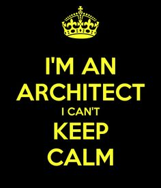 I'm an architect. I can't keep calm