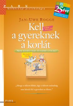 Jan-Uwe Rogge: Kell a gyereknek a korlát Life Hacks, Parenting, Personal Care, Ads, Album, School, Books, Study, Cover