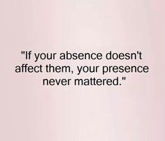 If your absence doesn't affect them, your presence never mattered. Mean People Quotes, Getting Over A Relationship, Broken Heart Quotes, Heart Broken, Poems About Life, Hard Truth, Inspirational Thoughts, True Quotes, Girly Quotes