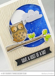 I'm Owl Yours and Cloud 9 Die-namics. Sky- Ranger Watercolor Paper with Peerless Watercolors and splattered some watered-down Copic Opaque White for the stars. Moon is Circle STAX Set 1 and Cloud 9 Die-namics cut from Stone Gray cs. Owl and tree branch (from Harvest Buddies) colored w Copics and popped up on foam. Whimsical Woodgrain Background with Natural dye ink on Primitive Cream cs and Inside & Out Stitched Circle STAX. Sentiment white heat emboss and pop up on Black Licorice cs.