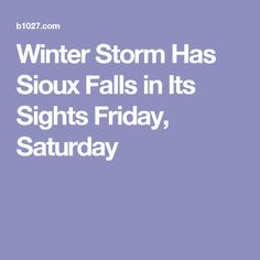 Winter Storm Has Sioux Falls in Its Sights Friday, Saturday
