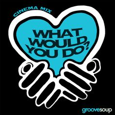 WHAT WOULD YOU DO? (Cinema Mix)(Feat. Melissa Collins) by Groovesoup