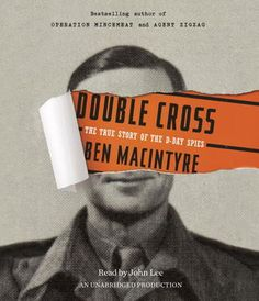 Double Cross: The True Story of the D-Day Spies by Ben Macintyre | http://mirlyn-classic.lib.umich.edu:80/F/?func=direct&doc_number=000156332&local_base=U-MIU30