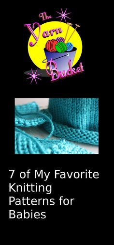 Every now and then you have to drop what you are doing and knit a baby gift. Here are 7 of my favorite patterns for babies.
