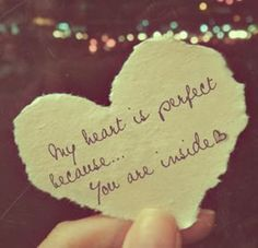My Heart Is Perfect Because You Are Inside - Romantic Quote