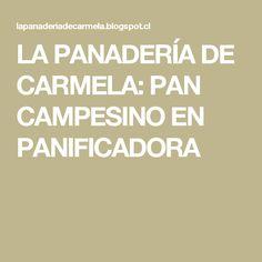 LA PANADERÍA DE CARMELA: PAN CAMPESINO EN PANIFICADORA