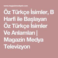 Öz Türkçe İsimler, B Harfi ile Başlayan Öz Türkçe İsimler Ve Anlamları | Magazin Medya Televizyon