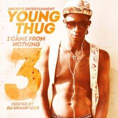 Young Thug  I Came From Nothing 3 [No DJ] High Quality Mixtape