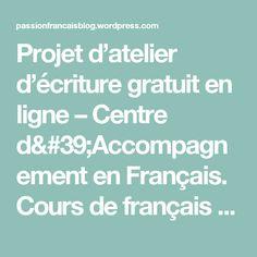 Projet d'atelier d'écriture gratuit en ligne – Centre d'Accompagnement en Français.  Cours de français et corrections d'écrits universitaires et littéraires.