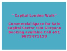 Capital Group Gurgaon sector 104 for available Commercial Space for sale Call + 91 9873471133