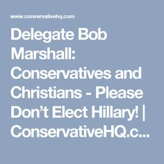 Delegate Bob Marshall: Conservatives and Christians - Please Don't Elect Hillary! | ConservativeHQ.com