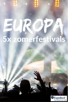 5x tofste zomerfestivals in Europa || Expedia Insider Tips
