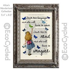 Alice in Wonderland Teach Her to Read And She Will Learn To Imagine on Vintage Upcycled Dictionary Art Print Book Art Print Recycled