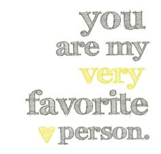You Are My Very Favorite Person ART PRINT - Yellow and Gray    I painted this onto a 16x20 canvas for my bedroom decor'. It's still makes me smile!