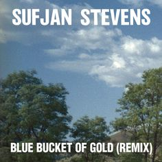 """Blue Bucket of Gold (Remix)"" by Sufjan Stevens http://letsloop.com/new-music/sufjan-stevens/song/blue-bucket-of-gold-remix #newmusic #music"