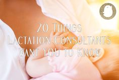 I asked a few lactation consultants what they wish every new mom knew when it comes to breastfeeding. Here's what they had to say...