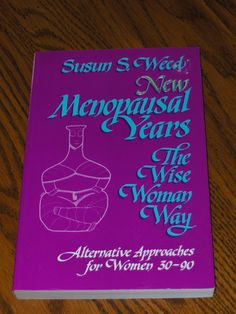 New Menopausal Years The Wise Woman Way Susun Weed