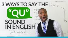 3 ways to pronounce the QU sound in English -         Repinned by Chesapeake College Adult Ed. We offer free classes on the Eastern Shore of MD to help you earn your GED - H.S. Diploma or Learn English (ESL) .   For GED classes contact Danielle Thomas 410-829-6043 dthomas@chesapeke.edu  For ESL classes contact Karen Luceti - 410-443-1163  Kluceti@chesapeake.edu .  www.chesapeake.edu