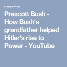 Prescott Bush - How Bush's grandfather helped Hitler's rise to Power - YouTube