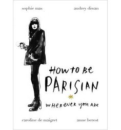 The Book!!! How to be Parisian: Wherever You Are (Hardback) #covetme