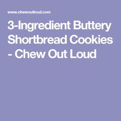 3-Ingredient Buttery Shortbread Cookies - Chew Out Loud