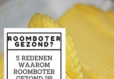 Roomboter is gezond – 5 redenen waarom jij beter roomboter kunt eten