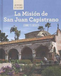 La Mision de San Juan Capistrano/ Discovering Mission San Juan Capistrano