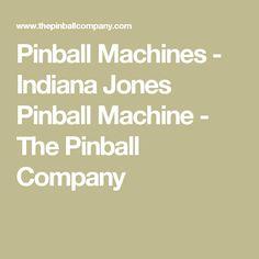 Pinball Machines - Indiana Jones Pinball Machine - The Pinball Company