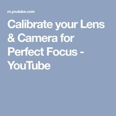 Calibrate your Lens & Camera for Perfect Focus - YouTube