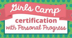 Girls Camp Certification with Personal Progress   The Personal Progress Helper