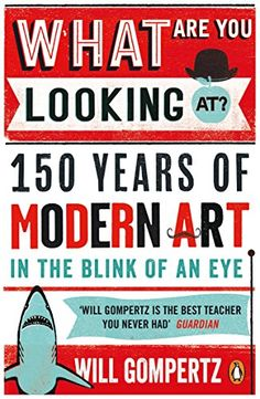 What Are You Looking At?: 150 Years of Modern Art in the…