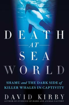 Amazon.com: Death at SeaWorld: Shamu and the Dark Side of Killer Whales in Captivity eBook: David Kirby: Kindle Store