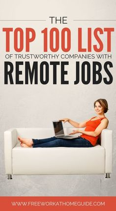 The top 100 list of trustworthy companies with remote jobs including finance, medical and health, customer care, sales,etc. All provided to you scam-free!