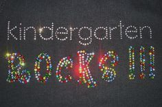 "Kindergarten ROCKS!!!  Can change ""Kindergarten"" into any grade or sport. www.BlingExpressions.com"