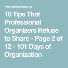 10 Tips That Professional Organizers Refuse to Share - Page 2 of 12 - 101 Days of Organization