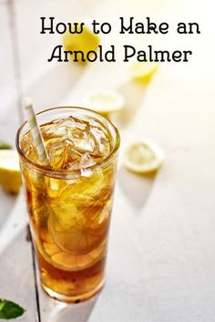 How to Make an Arnold Palmer, enjoy this tea and lemonade combination drink.   This is a great mocktail for all to try.