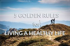 5 Golden Rules for Livig a Healthy Life