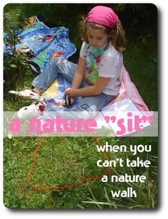 A nature sit - an alternative to a nature walk.  Absolutely love this idea.