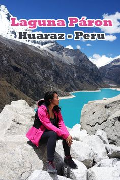 Peru: Laguna Páron, a lagoa do impossível! Veja como chegar, quanto custa e o que fazer na Laguna Páron, em Huaraz, norte do Peru