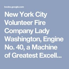 New York City Volunteer Fire Company Lady Washington, Engine No. 40, a Machine of Greatest Excellence, Known as the White Ghost