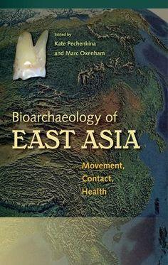 Kate Pechenkina (Editor), Marc Oxenham (Editor), Bioarchaeology of East Asia: Movement, Contact, Health