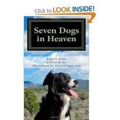 Seven Dogs in Heaven --- http://www.amazon.com/Seven-Dogs-Heaven-Angelo-Dirks/dp/1466352752/?tag=jamessellerso-20
