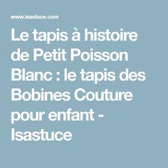 Le tapis à histoire de Petit Poisson Blanc : le tapis des Bobines Couture pour enfant - Isastuce Carpet