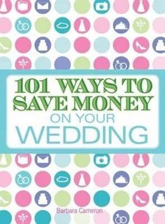 101 Ways To Save Money On Your Wedding By Barbara Cameron, 9781605506326., Lifestyle & Fashion