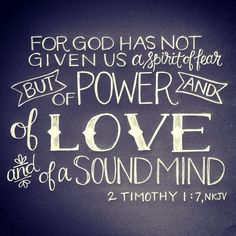 2 timothy 1:7 Remembering how my mom drilled this verse in my head when as a little one. Now I've passed it on to my littles.