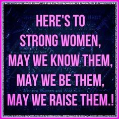 Stay Strong and Stay Together.  Women rule the world!